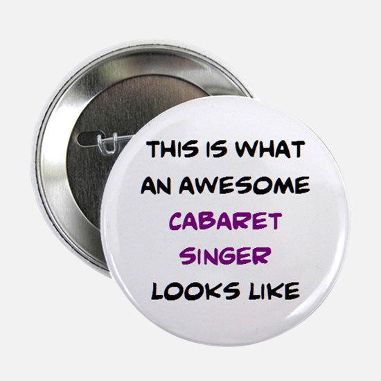 """awesome cabaret singer 2.25"""" Button"""