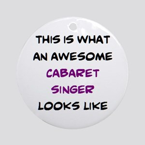 awesome cabaret singer Round Ornament