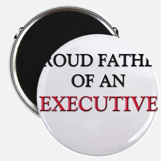 Proud Father Of An EXECUTIVE Magnet