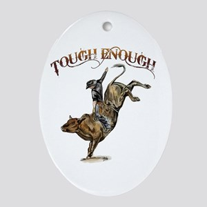 Tough enough Oval Ornament