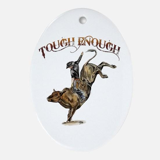 Tough enough Oval Ornament