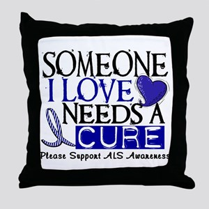 Needs A Cure ALS T-Shirts & Gifts Throw Pillow