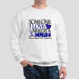 Needs A Cure ALS T-Shirts & Gifts Sweatshirt