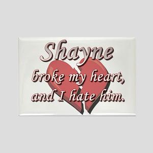 Shayne broke my heart and I hate him Rectangle Mag