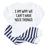 I Am Why We Can't Have Nice Things Toddler Pajamas