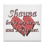 Shauna broke my heart and I hate her Tile Coaster