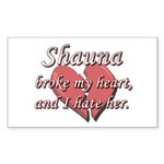 Shauna broke my heart and I hate her Sticker (Rect