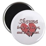 Shauna broke my heart and I hate her Magnet
