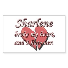 Sharlene broke my heart and I hate her Decal