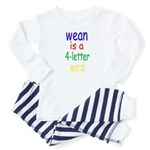 Wean is a 4-Letter Word Toddler Pajamas
