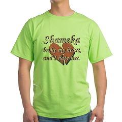 Shameka broke my heart and I hate her T-Shirt