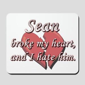 Sean broke my heart and I hate him Mousepad