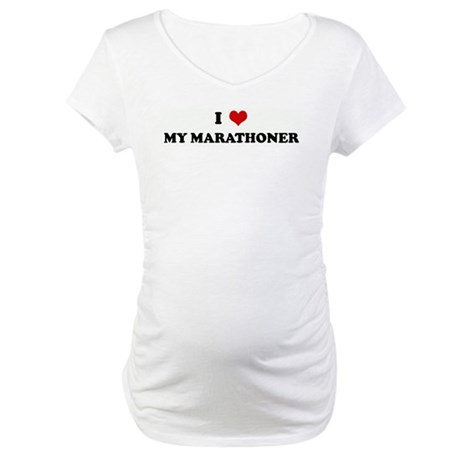 I Love MY MARATHONER Maternity T-Shirt