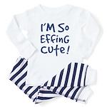I'M SO EFFING CuTE! Baby/Toddler Pajamas