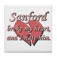 Sanford broke my heart and I hate him Tile Coaster