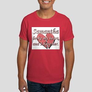 Samantha broke my heart and I hate her Dark T-Shir