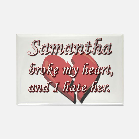 Samantha broke my heart and I hate her Rectangle M