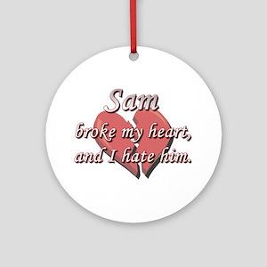 Sam broke my heart and I hate him Ornament (Round)