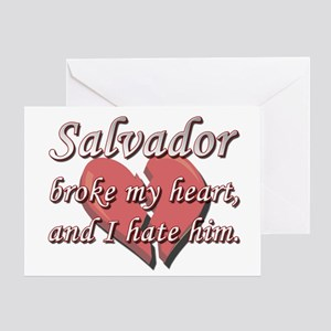 Salvador broke my heart and I hate him Greeting Ca
