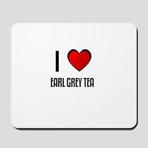 I LOVE EARL GREY TEA Mousepad