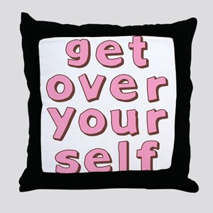 Get Over Yourself Throw Pillow