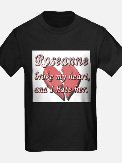 Roseanne broke my heart and I hate her T