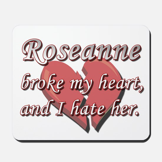 Roseanne broke my heart and I hate her Mousepad
