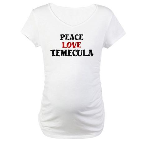 Peace Love Temecula Maternity T-Shirt