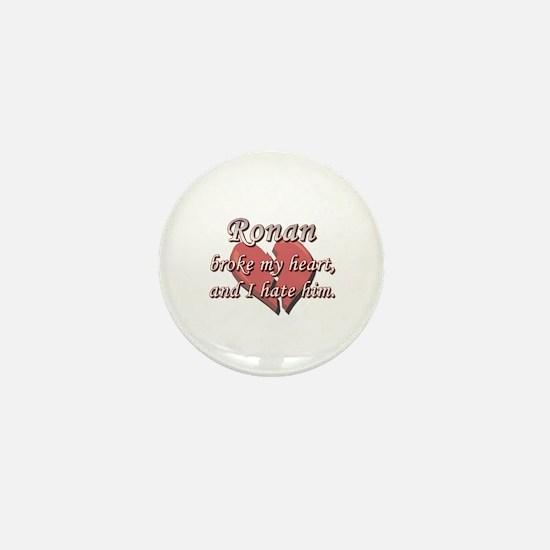 Ronan broke my heart and I hate him Mini Button