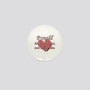 Ronald broke my heart and I hate him Mini Button