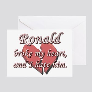 Ronald broke my heart and I hate him Greeting Card