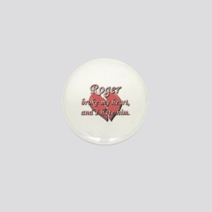 Roger broke my heart and I hate him Mini Button
