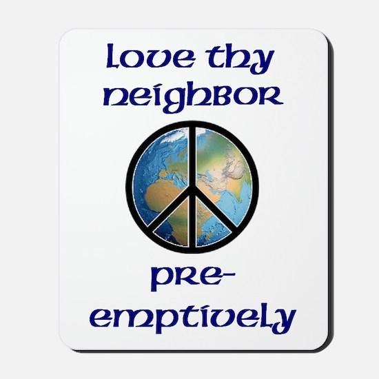 Love Thy Neighbor Pre-emptively Mousepad