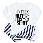 I'd Flex But I Like This Shirt Toddler Pajamas