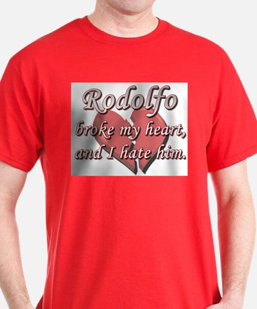 Rodolfo broke my heart and I hate him T-Shirt