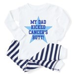 my dad kicked cancers butt Toddler Pajamas