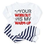 Your Workout Is My Warm-Up Pajamas