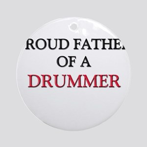 Proud Father Of A DRUMMER Ornament (Round)