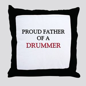 Proud Father Of A DRUMMER Throw Pillow
