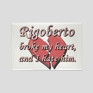 Rigoberto broke my heart and I hate him Rectangle