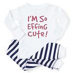 I'M SO EFFING CUTE! Baby Girl/Toddler Pajamas