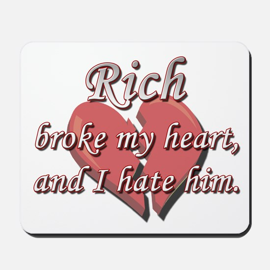 Rich broke my heart and I hate him Mousepad