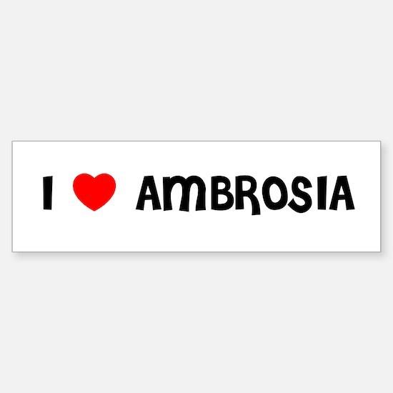 I LOVE AMBROSIA Bumper Bumper Bumper Sticker