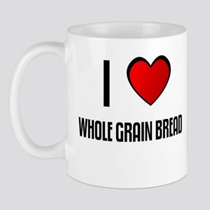 I LOVE WHOLE GRAIN BREAD Mug