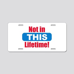 Not in This Lifetime Aluminum License Plate