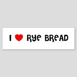 I LOVE RYE BREAD Bumper Sticker
