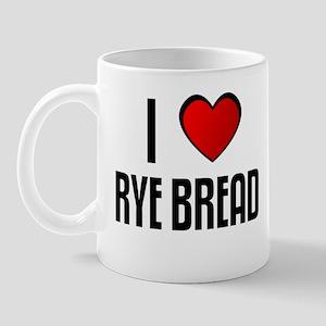 I LOVE RYE BREAD Mug