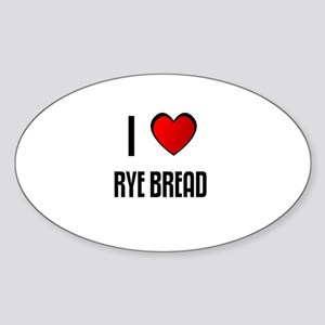 I LOVE RYE BREAD Oval Sticker