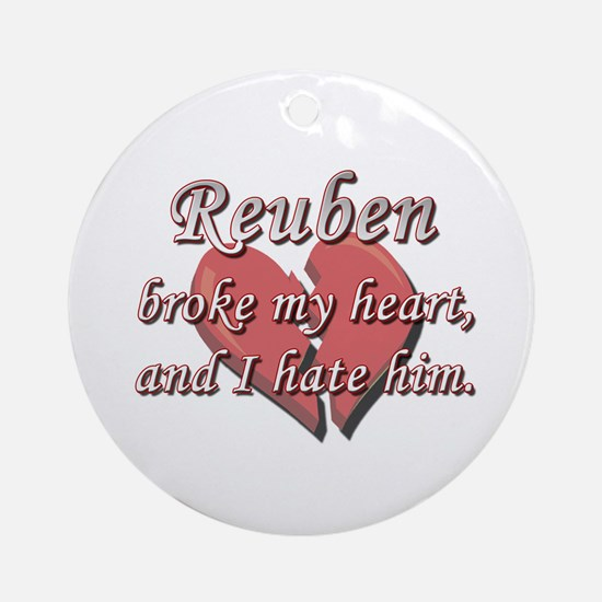 Reuben broke my heart and I hate him Ornament (Rou
