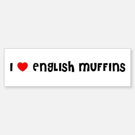 I LOVE ENGLISH MUFFINS Bumper Bumper Bumper Sticker